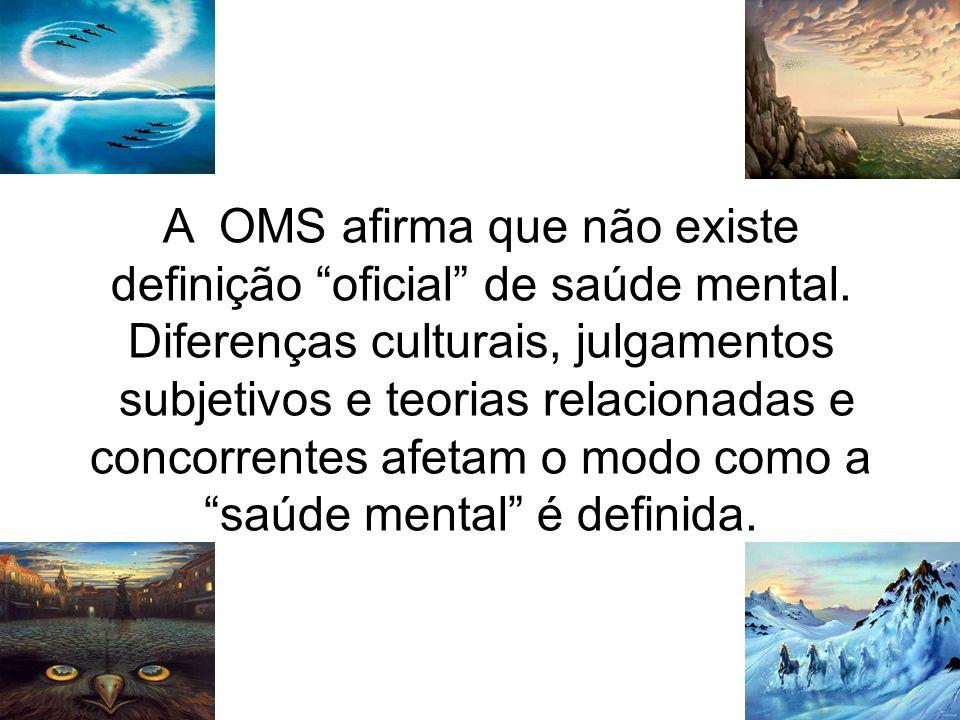 A OMS afirma que não existe definição oficial de saúde mental. Diferenças culturais, julgamentos subjetivos e teorias relacionadas e concorrentes afet