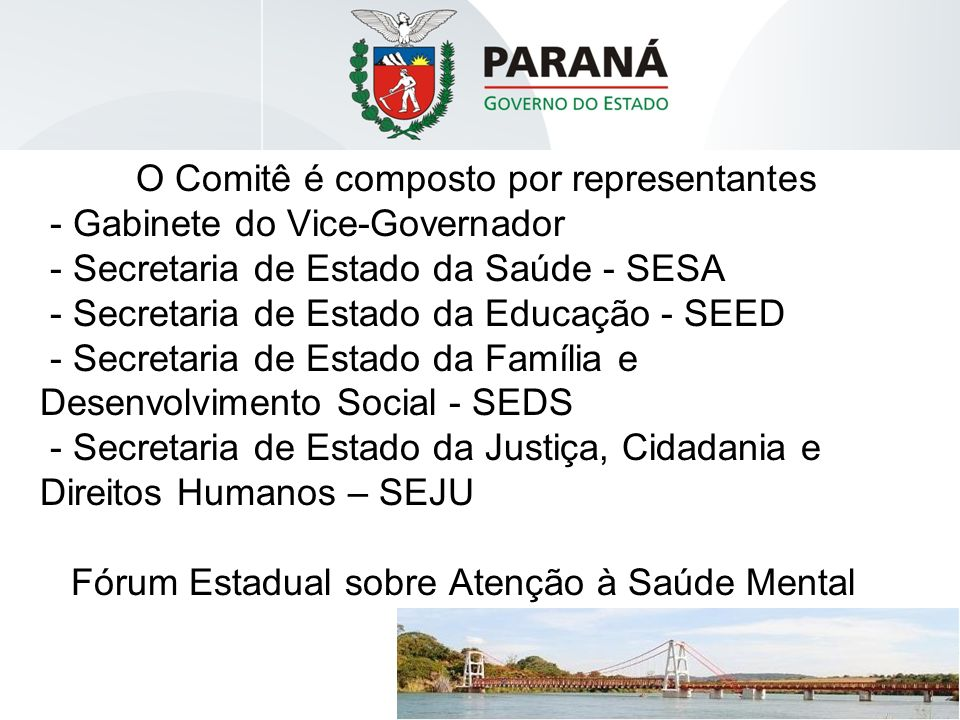 O Comitê é composto por representantes - Gabinete do Vice-Governador - Secretaria de Estado da Saúde - SESA - Secretaria de Estado da Educação - SEED