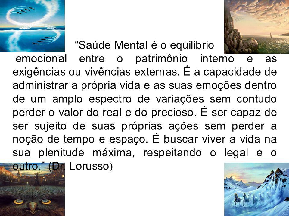 Saúde Mental é o equilíbrio emocional entre o patrimônio interno e as exigências ou vivências externas. É a capacidade de administrar a própria vida e