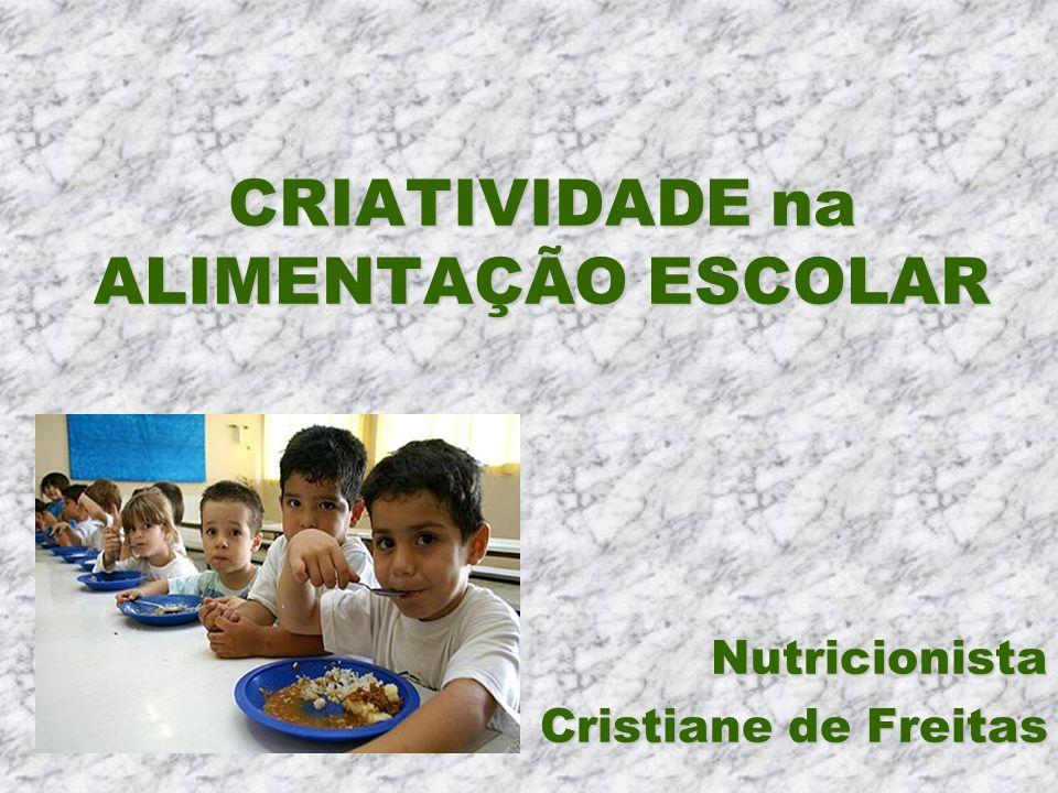 CRIATIVIDADE na ALIMENTAÇÃO ESCOLAR Nutricionista Cristiane de Freitas