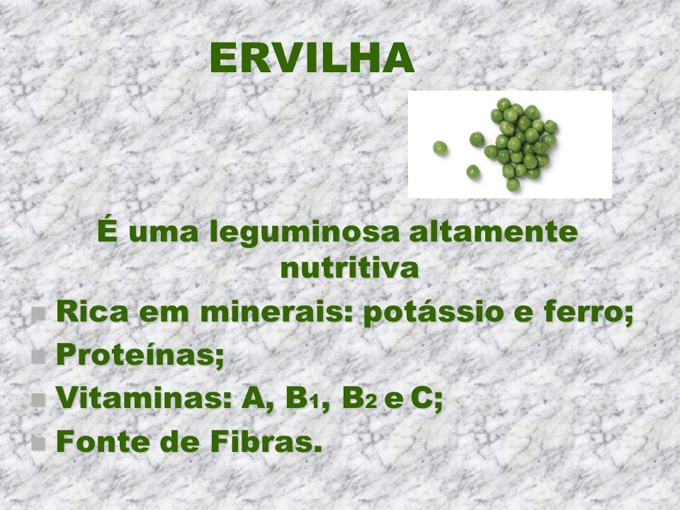 ERVILHA É uma leguminosa altamente nutritiva n Rica em minerais: potássio e ferro; n Proteínas; n Vitaminas: A, B 1, B 2 e C; n Fonte de Fibras.