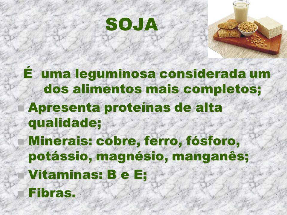 SOJA É uma leguminosa considerada um dos alimentos mais completos; n Apresenta proteínas de alta qualidade; n Minerais: cobre, ferro, fósforo, potássi