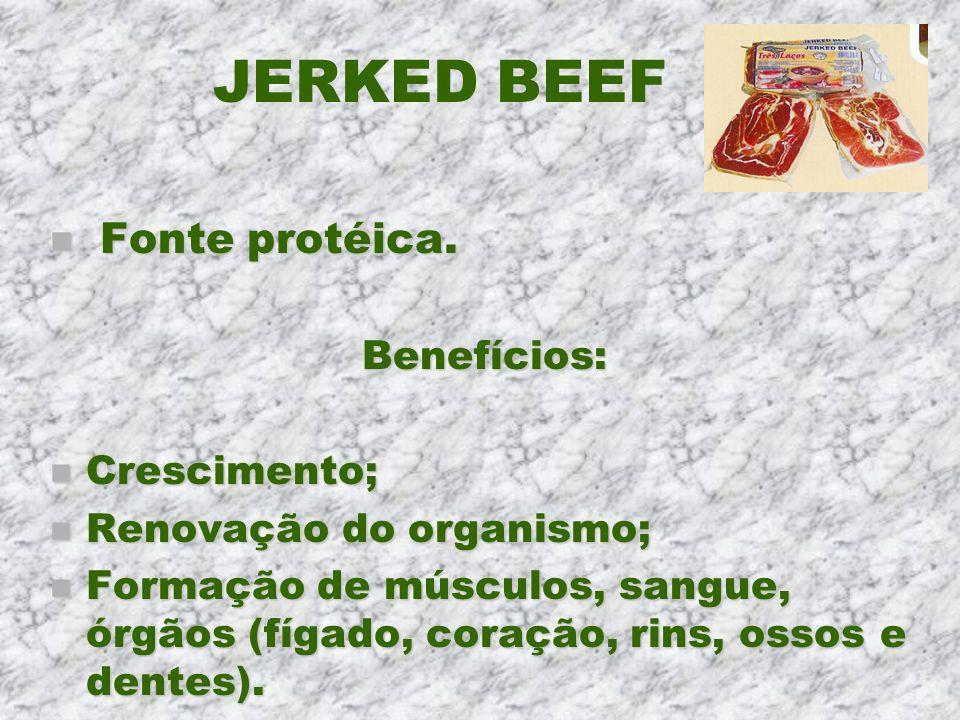 JERKED BEEF n Fonte protéica. Benefícios: n Crescimento; n Renovação do organismo; n Formação de músculos, sangue, órgãos (fígado, coração, rins, osso