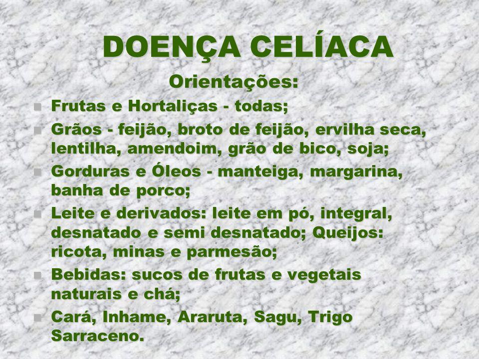 DOENÇA CELÍACA Orientações: n Frutas e Hortaliças - todas; n Grãos - feijão, broto de feijão, ervilha seca, lentilha, amendoim, grão de bico, soja; n