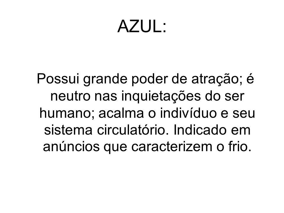 AZUL: Possui grande poder de atração; é neutro nas inquietações do ser humano; acalma o indivíduo e seu sistema circulatório. Indicado em anúncios que