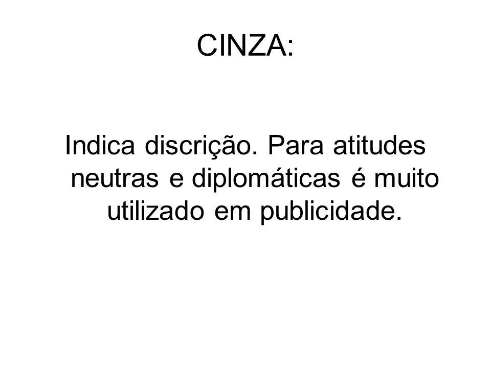 CINZA: Indica discrição. Para atitudes neutras e diplomáticas é muito utilizado em publicidade.
