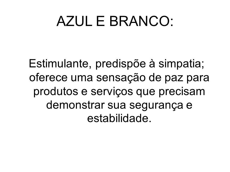 AZUL E BRANCO: Estimulante, predispõe à simpatia; oferece uma sensação de paz para produtos e serviços que precisam demonstrar sua segurança e estabil