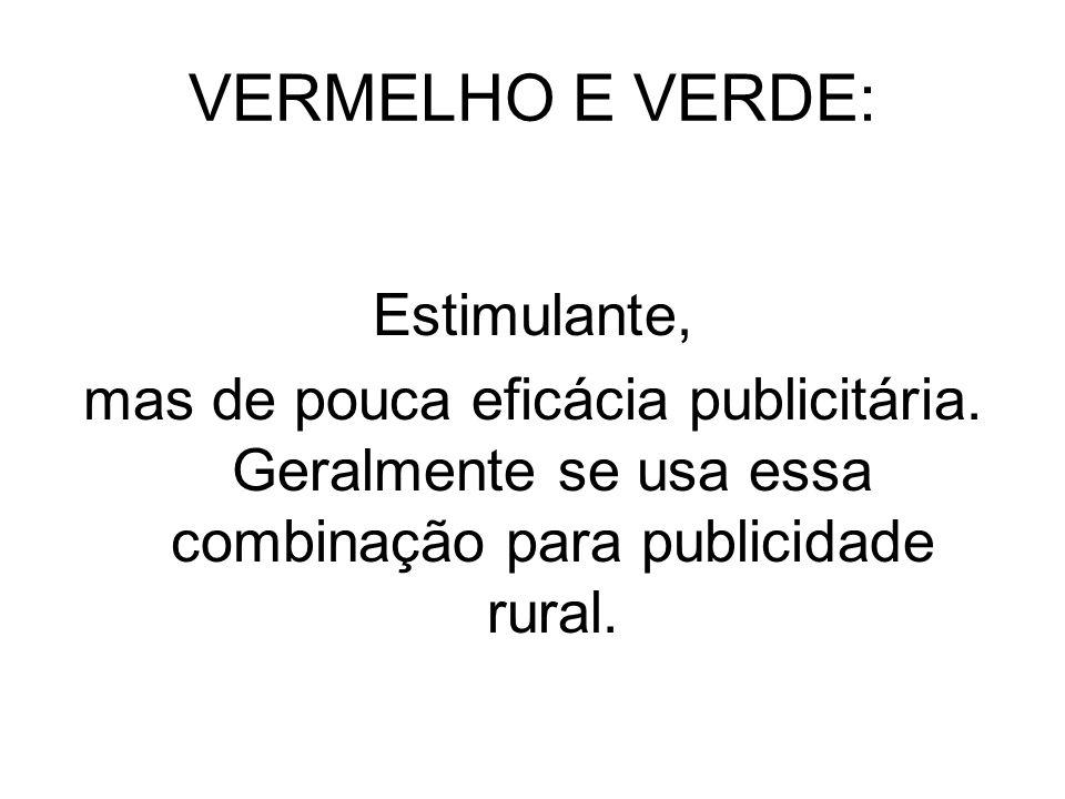 VERMELHO E VERDE: Estimulante, mas de pouca eficácia publicitária. Geralmente se usa essa combinação para publicidade rural.