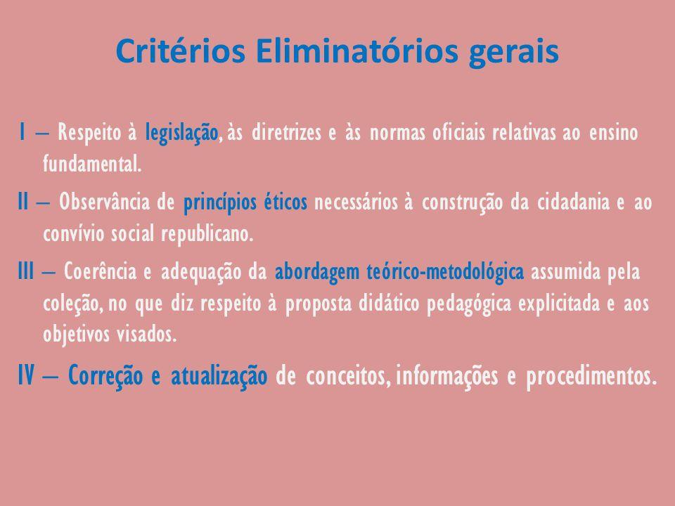 Critérios Eliminatórios gerais 1 – Respeito à legislação, às diretrizes e às normas oficiais relativas ao ensino fundamental. II – Observância de prin