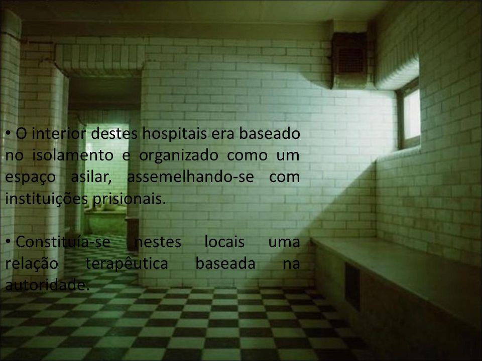 O interior destes hospitais era baseado no isolamento e organizado como um espaço asilar, assemelhando-se com instituições prisionais.
