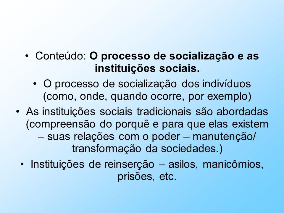 Conteúdo: O processo de socialização e as instituições sociais. O processo de socialização dos indivíduos (como, onde, quando ocorre, por exemplo) As