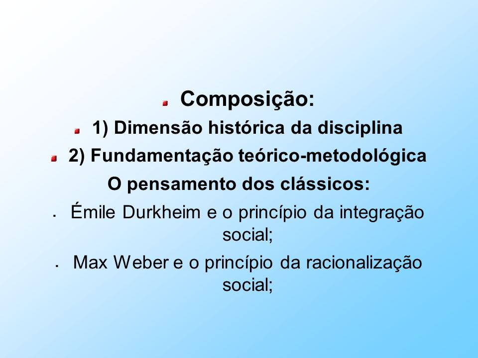 Composição: 1) Dimensão histórica da disciplina 2) Fundamentação teórico-metodológica O pensamento dos clássicos: Émile Durkheim e o princípio da inte
