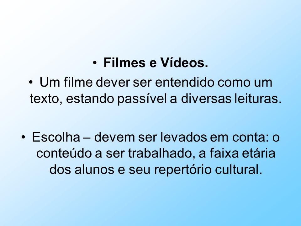 Filmes e Vídeos. Um filme dever ser entendido como um texto, estando passível a diversas leituras. Escolha – devem ser levados em conta: o conteúdo a