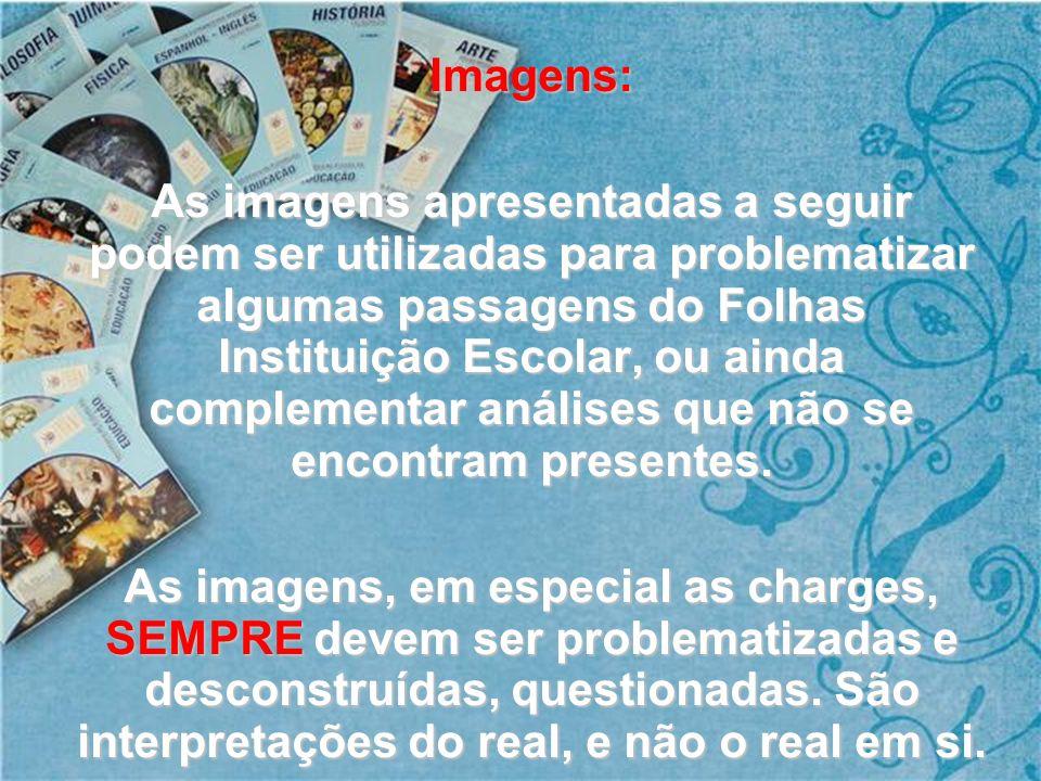 Imagens: As imagens apresentadas a seguir podem ser utilizadas para problematizar algumas passagens do Folhas Instituição Escolar, ou ainda complement