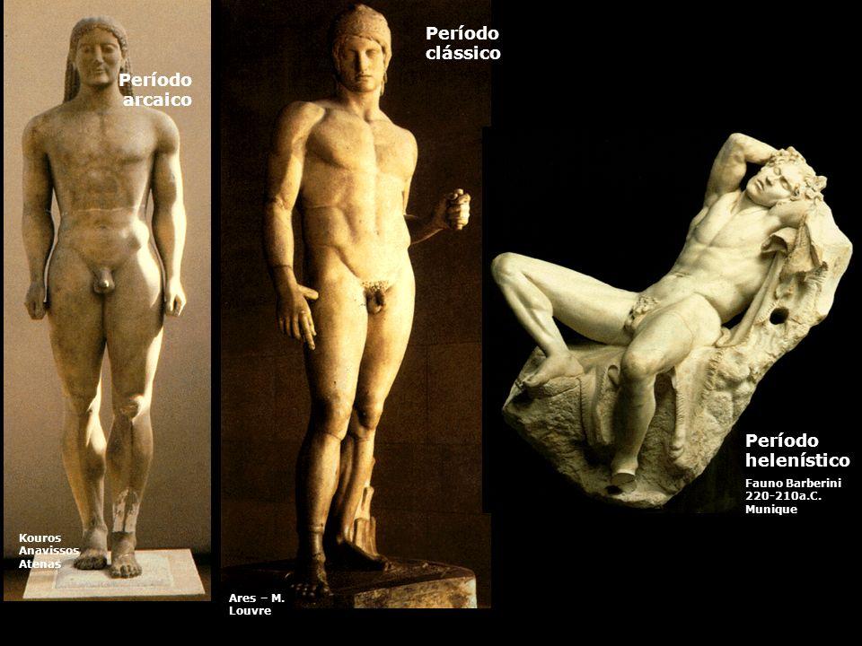 Período clássico Ares – M.Louvre Período helenístico Fauno Barberini 220-210a.C.