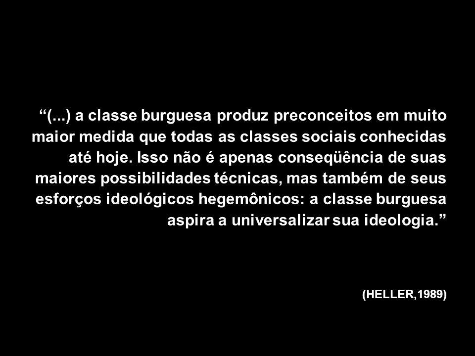 (...) a classe burguesa produz preconceitos em muito maior medida que todas as classes sociais conhecidas até hoje. Isso não é apenas conseqüência de