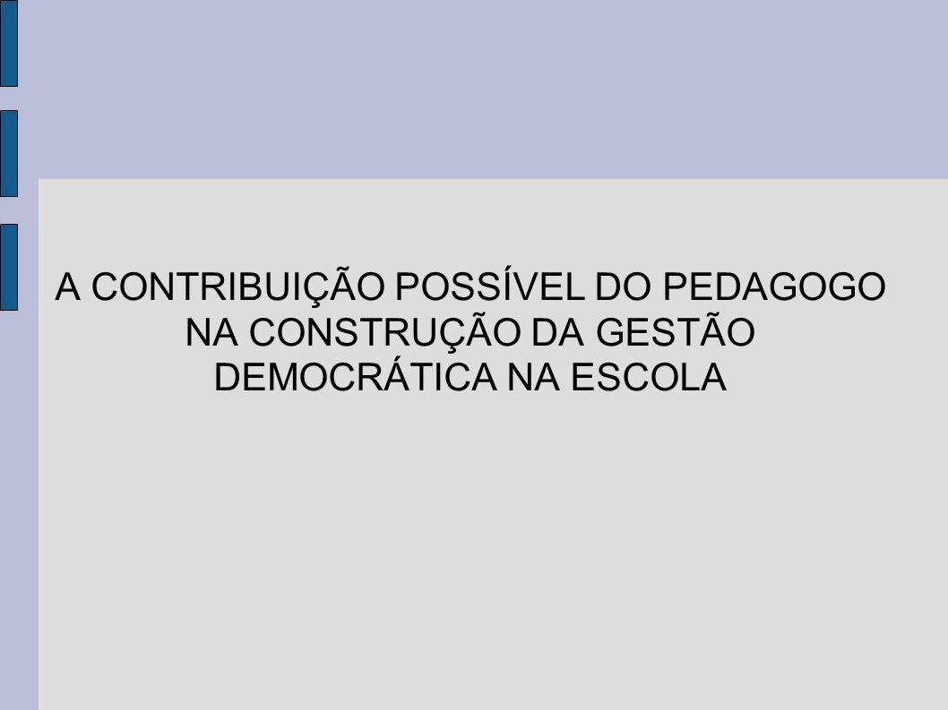 A CONTRIBUIÇÃO POSSÍVEL DO PEDAGOGO NA CONSTRUÇÃO DA GESTÃO DEMOCRÁTICA NA ESCOLA