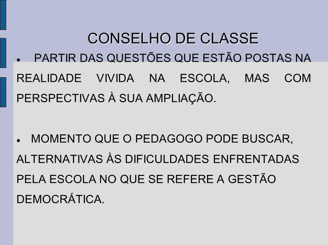 CONSELHO DE CLASSE CONSELHO DE CLASSE PARTIR DAS QUESTÕES QUE ESTÃO POSTAS NA REALIDADE VIVIDA NA ESCOLA, MAS COM PERSPECTIVAS À SUA AMPLIAÇÃO.