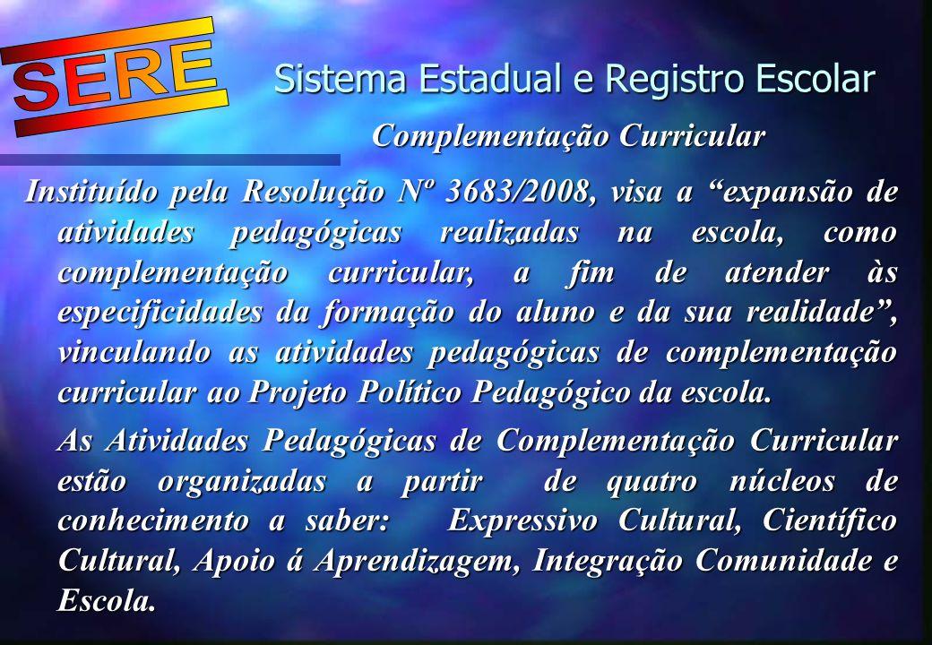 Sistema Estadual e Registro Escolar Sistema Estadual e Registro Escolar Complementação Curricular Instituído pela Resolução Nº 3683/2008, visa a expan