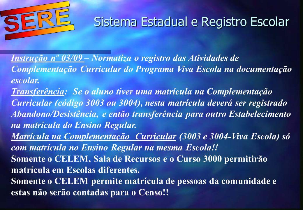 Sistema Estadual e Registro Escolar Sistema Estadual e Registro Escolar Instrução nº 03/09 – Normatiza o registro das Atividades de Complementação Cur