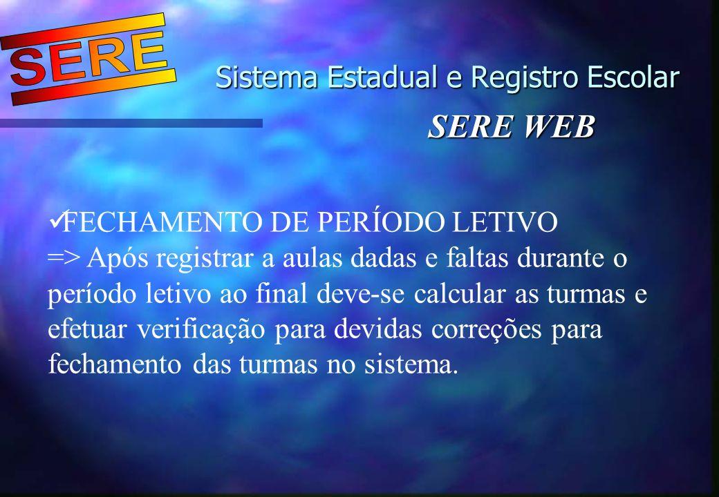 Sistema Estadual e Registro Escolar Sistema Estadual e Registro Escolar SERE WEB FECHAMENTO DE PERÍODO LETIVO => Após registrar a aulas dadas e faltas