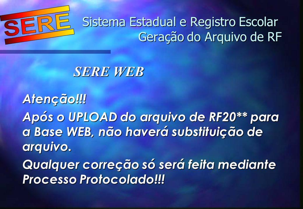 Sistema Estadual e Registro Escolar Geração do Arquivo de RF Sistema Estadual e Registro Escolar Geração do Arquivo de RF Atenção!!! Após o UPLOAD do