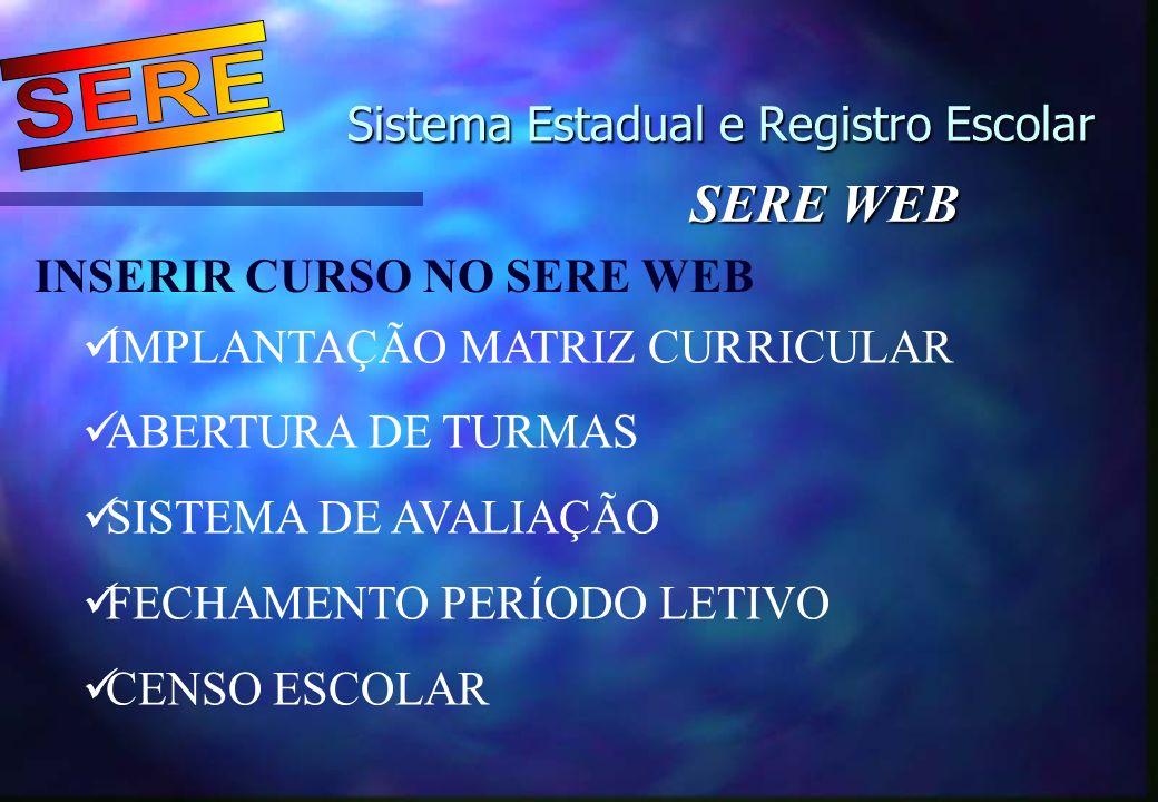 Sistema Estadual e Registro Escolar Sistema Estadual e Registro Escolar SERE WEB INSERIR CURSO NO SERE WEB IMPLANTAÇÃO MATRIZ CURRICULAR ABERTURA DE T