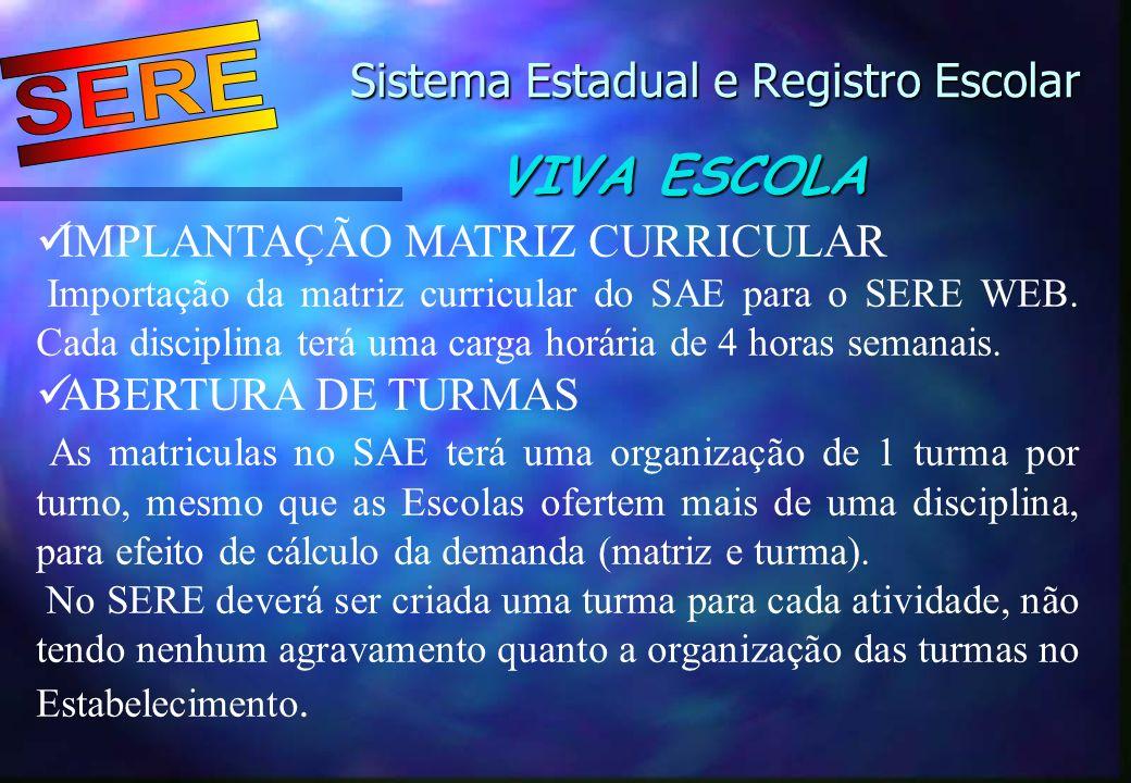 Sistema Estadual e Registro Escolar Sistema Estadual e Registro Escolar VIVA ESCOLA IMPLANTAÇÃO MATRIZ CURRICULAR Importação da matriz curricular do S