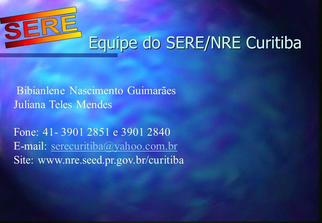 Equipe do SERE/NRE Curitiba Bibianlene Nascimento Guimarães Juliana Teles Mendes Fone: 41- 3901 2851 e 3901 2840 E-mail: serecuritiba@yahoo.com.brsere