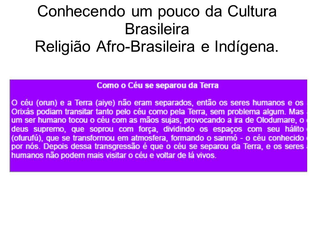 Conhecendo um pouco da Cultura Brasileira Religião Afro-Brasileira e Indígena.