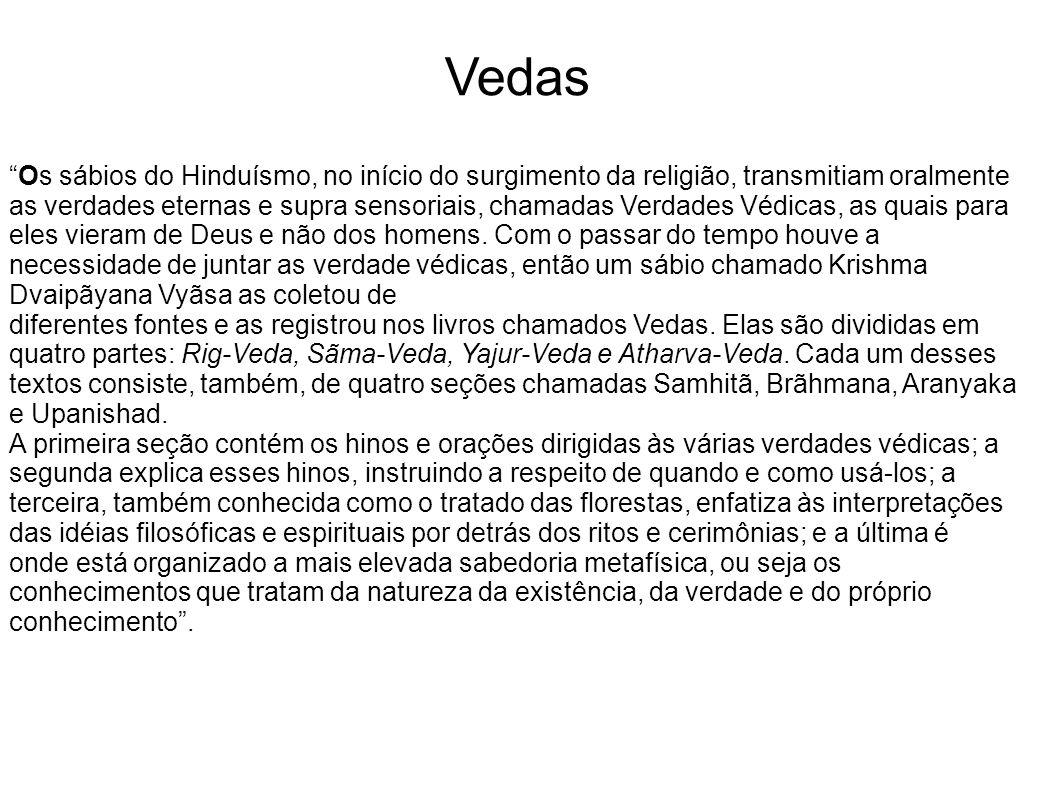 Vedas Os sábios do Hinduísmo, no início do surgimento da religião, transmitiam oralmente as verdades eternas e supra sensoriais, chamadas Verdades Védicas, as quais para eles vieram de Deus e não dos homens.