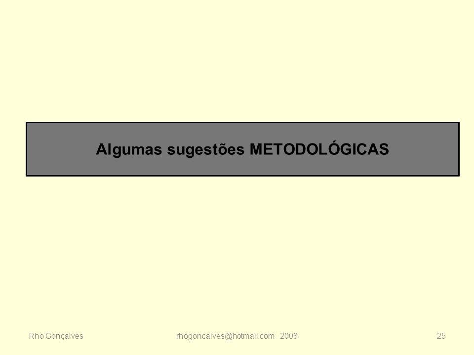 Rho Gonçalvesrhogoncalves@hotmail.com 200825 Algumas sugestões METODOLÓGICAS