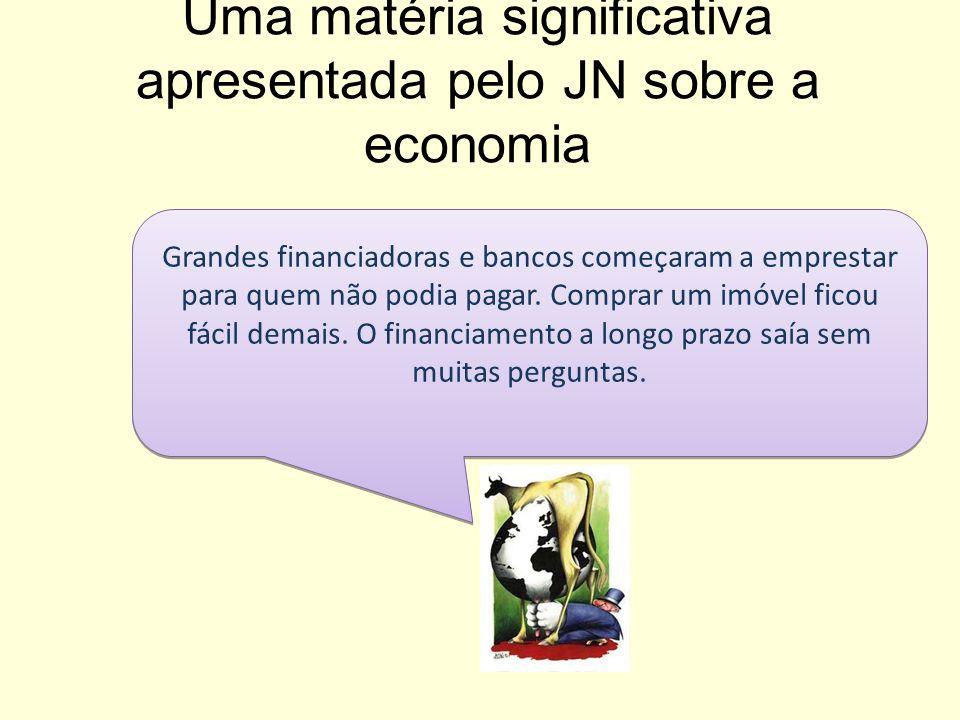 Uma matéria significativa apresentada pelo JN sobre a economia Grandes financiadoras e bancos começaram a emprestar para quem não podia pagar. Comprar