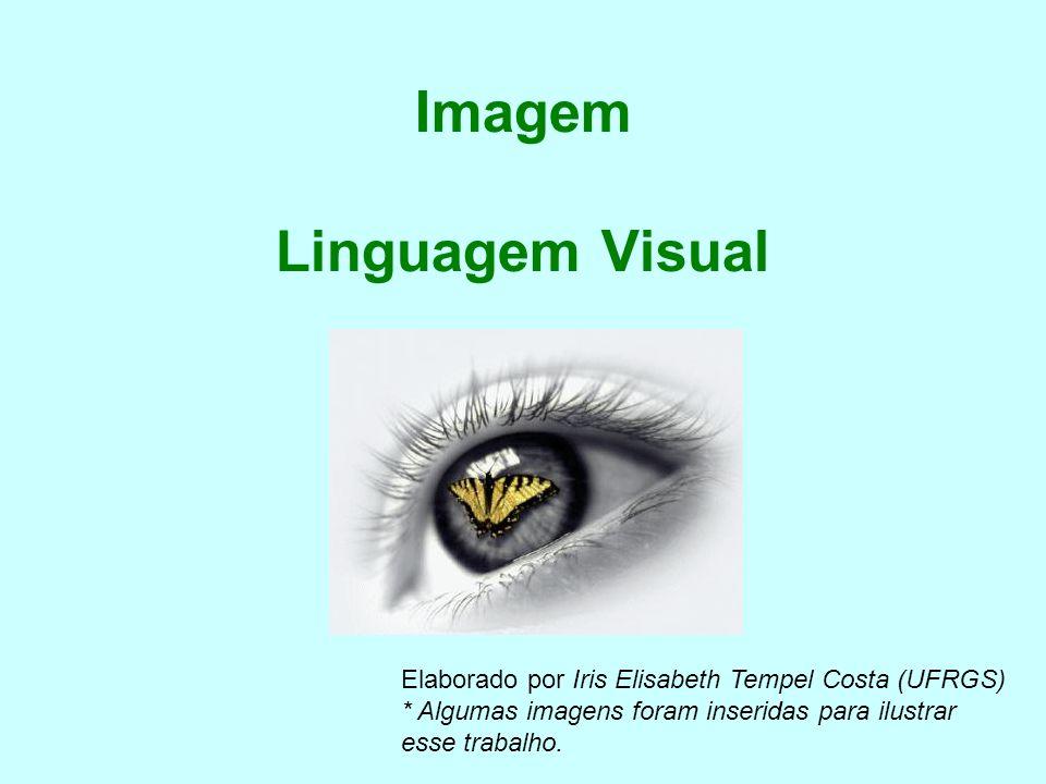 Imagem Linguagem Visual Elaborado por Iris Elisabeth Tempel Costa (UFRGS) * Algumas imagens foram inseridas para ilustrar esse trabalho.