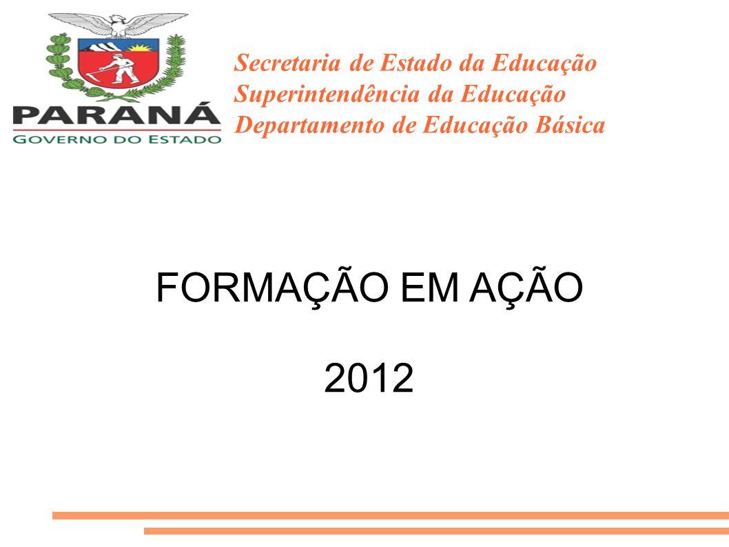 FORMAÇÃO EM AÇÃO 2012 Secretaria de Estado da Educação Superintendência da Educação Departamento de Educação Básica