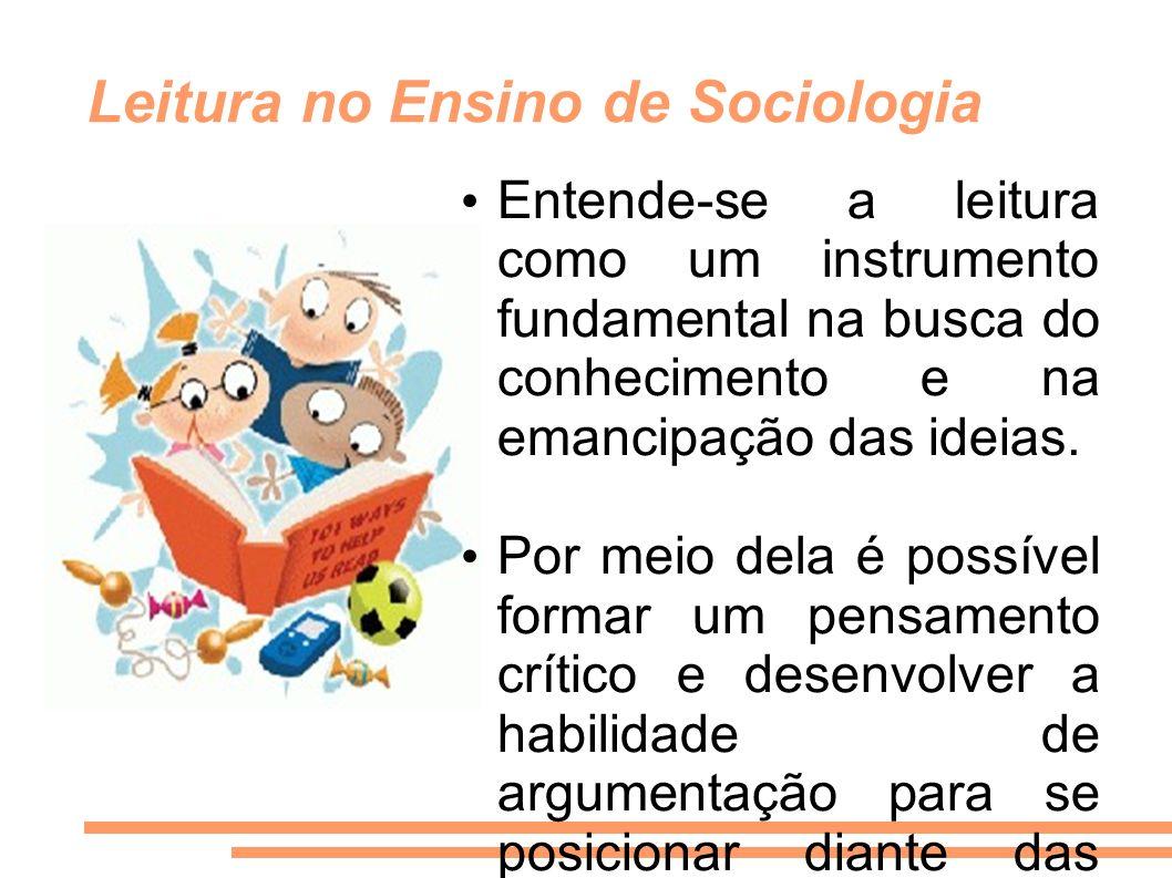 Leitura no Ensino de Sociologia Entende-se a leitura como um instrumento fundamental na busca do conhecimento e na emancipação das ideias. Por meio de