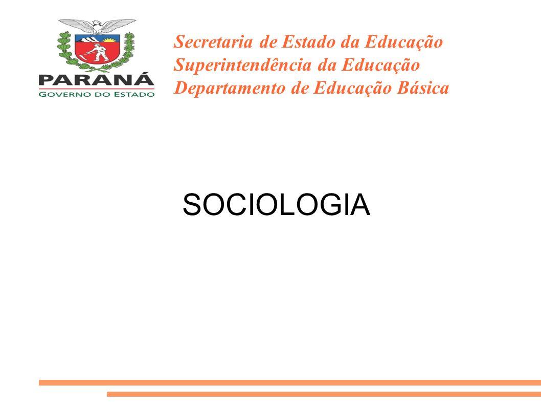 SOCIOLOGIA Secretaria de Estado da Educação Superintendência da Educação Departamento de Educação Básica