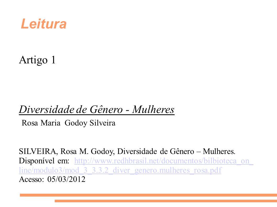 Leitura Artigo 1 Diversidade de Gênero - Mulheres Rosa Maria Godoy Silveira SILVEIRA, Rosa M. Godoy, Diversidade de Gênero – Mulheres. Disponível em: