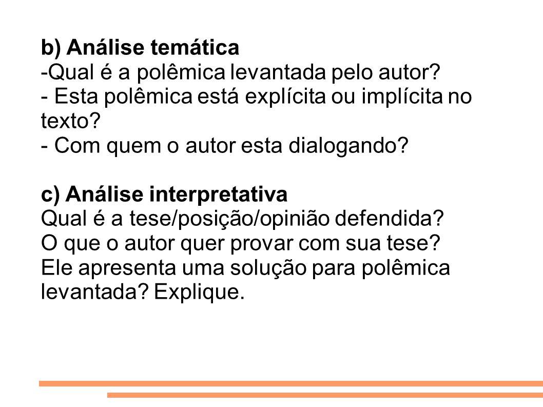 b) Análise temática -Qual é a polêmica levantada pelo autor? - Esta polêmica está explícita ou implícita no texto? - Com quem o autor esta dialogando?