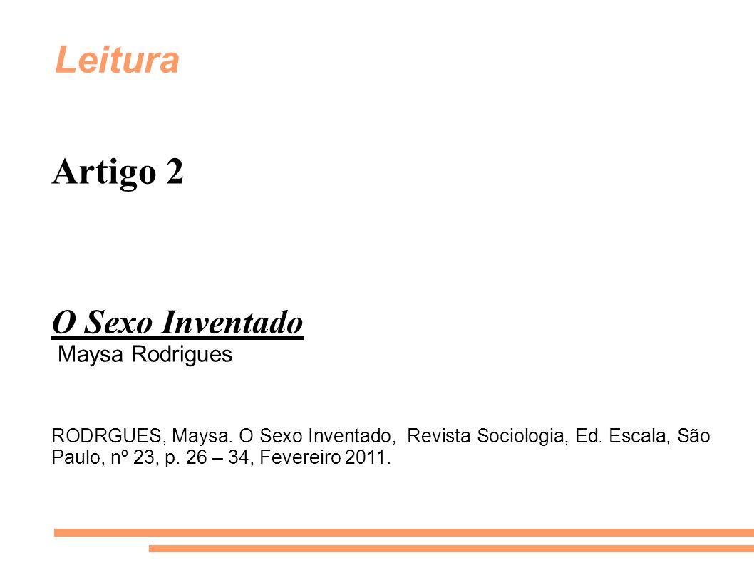 Leitura Artigo 2 O Sexo Inventado Maysa Rodrigues RODRGUES, Maysa. O Sexo Inventado, Revista Sociologia, Ed. Escala, São Paulo, nº 23, p. 26 – 34, Fev
