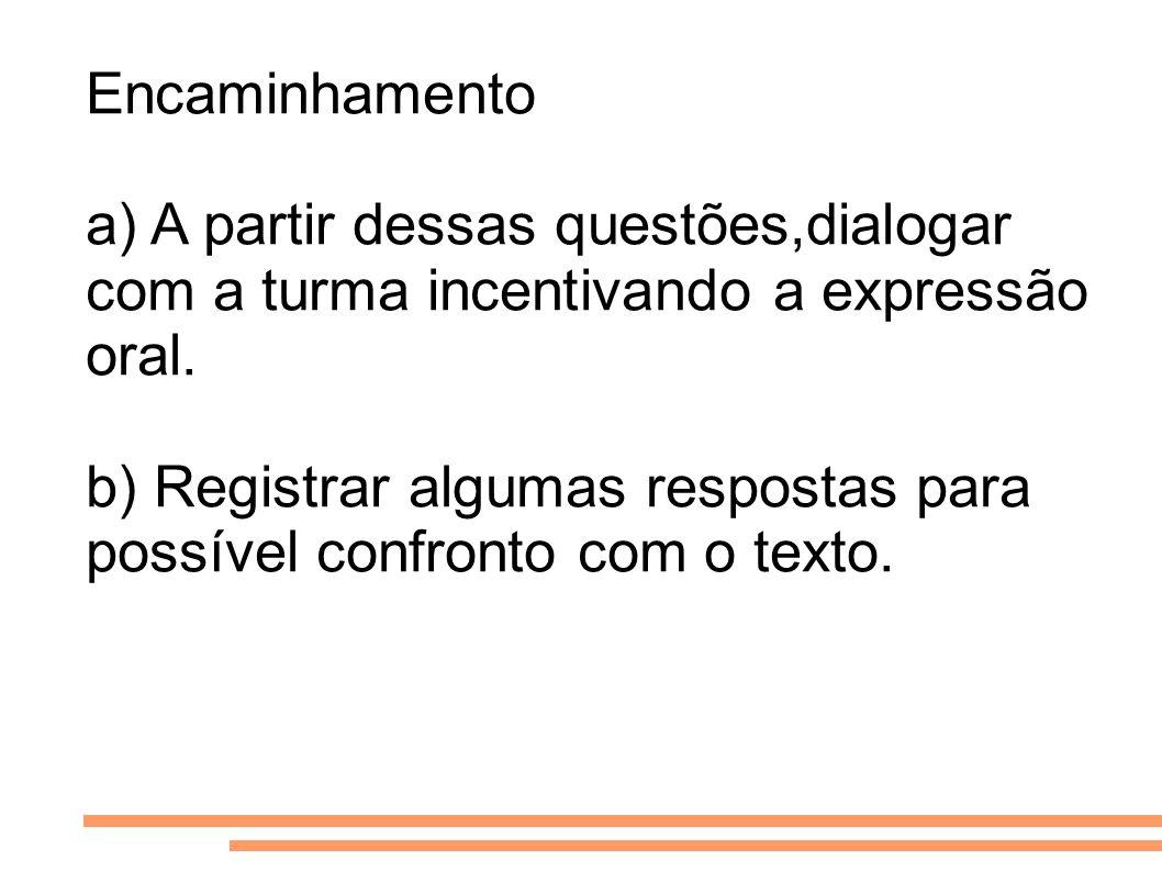 Encaminhamento a) A partir dessas questões,dialogar com a turma incentivando a expressão oral. b) Registrar algumas respostas para possível confronto