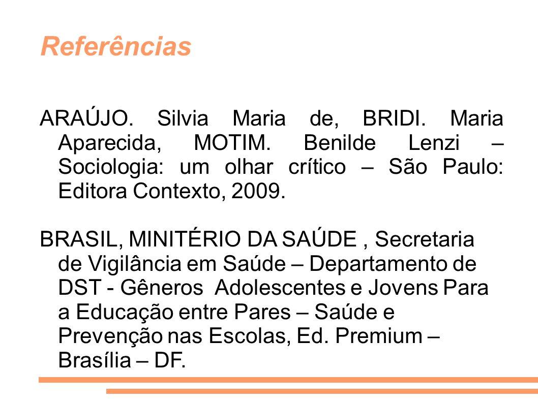 Referências ARAÚJO. Silvia Maria de, BRIDI. Maria Aparecida, MOTIM. Benilde Lenzi – Sociologia: um olhar crítico – São Paulo: Editora Contexto, 2009.