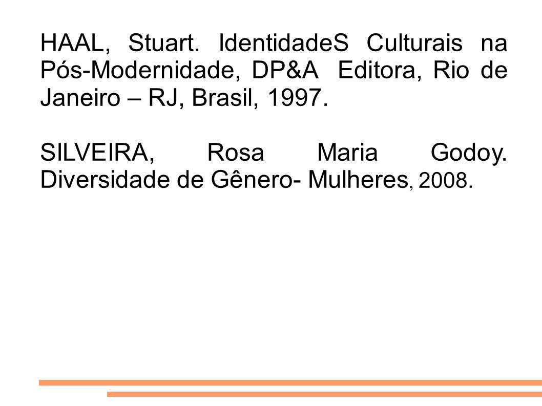 HAAL, Stuart. IdentidadeS Culturais na Pós-Modernidade, DP&A Editora, Rio de Janeiro – RJ, Brasil, 1997. SILVEIRA, Rosa Maria Godoy. Diversidade de Gê
