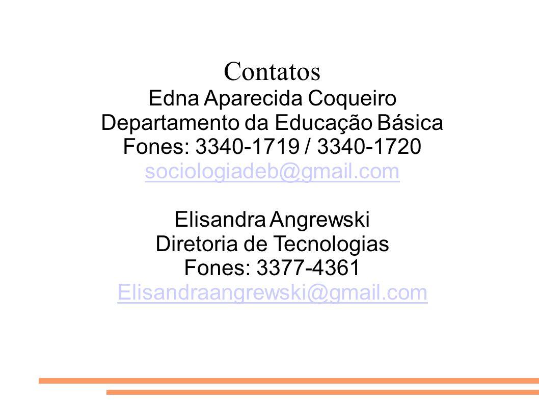 Contatos Edna Aparecida Coqueiro Departamento da Educação Básica Fones: 3340-1719 / 3340-1720 sociologiadeb@gmail.com Elisandra Angrewski Diretoria de