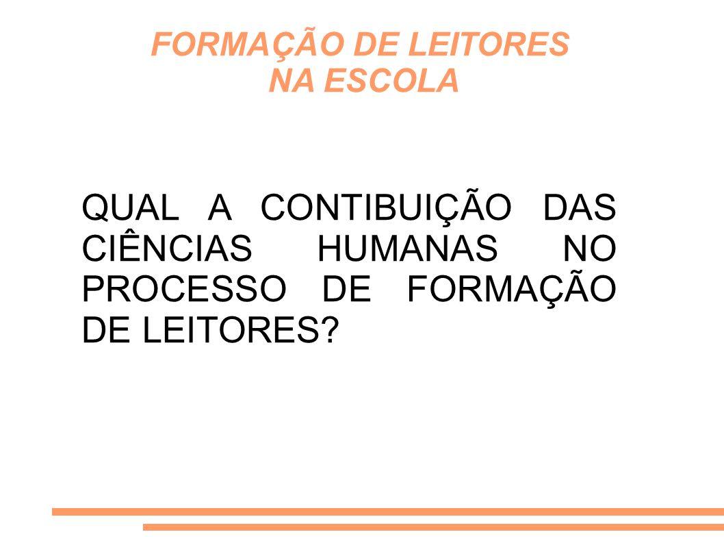 FORMAÇÃO DE LEITORES NA ESCOLA QUAL A CONTIBUIÇÃO DAS CIÊNCIAS HUMANAS NO PROCESSO DE FORMAÇÃO DE LEITORES?
