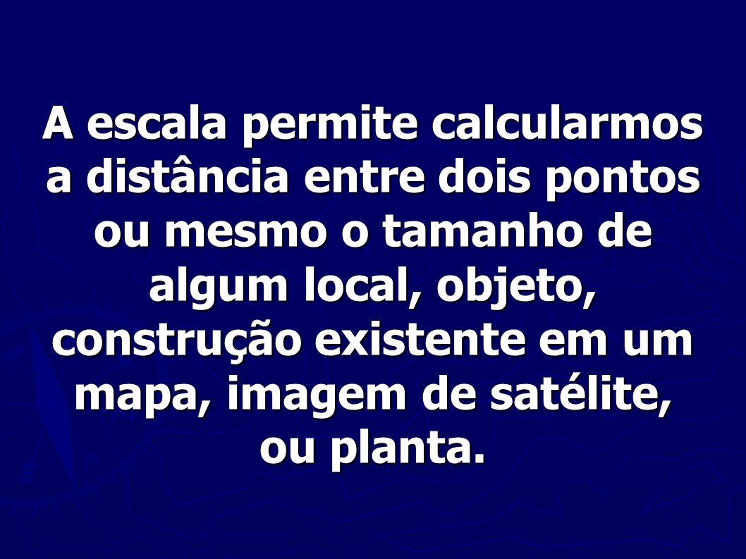 A escala permite calcularmos a distância entre dois pontos ou mesmo o tamanho de algum local, objeto, construção existente em um mapa, imagem de satél