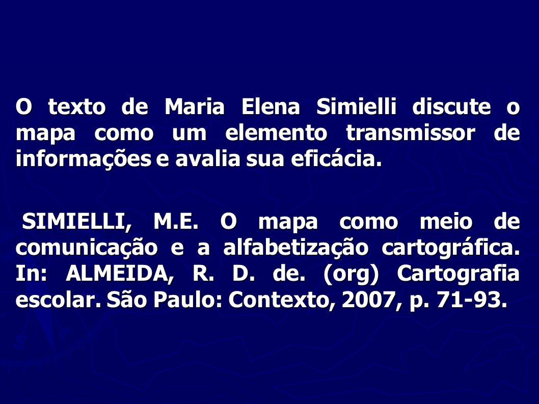 O texto de Maria Elena Simielli discute o mapa como um elemento transmissor de informações e avalia sua eficácia. SIMIELLI, M.E. O mapa como meio de c