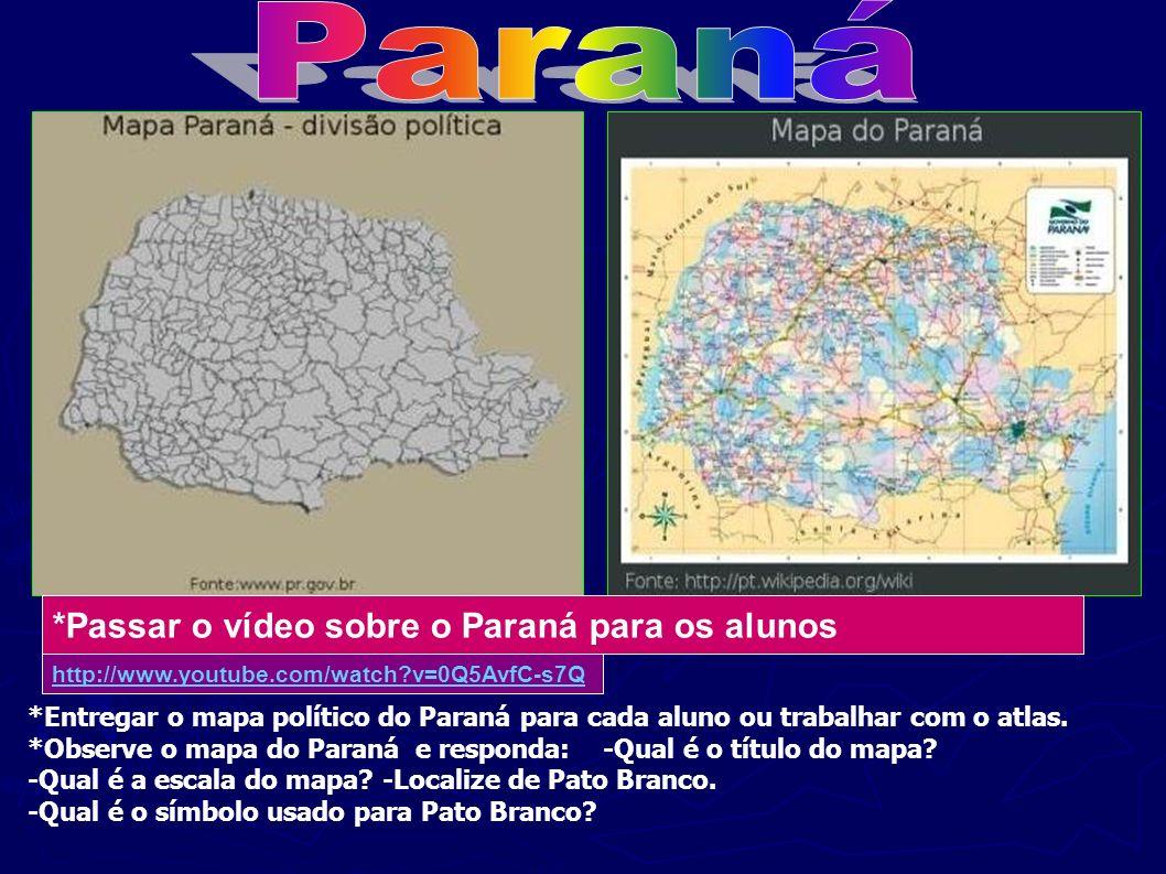 . http://www.youtube.com/watch?v=0Q5AvfC-s7Q *Passar o vídeo sobre o Paraná para os alunos *Entregar o mapa político do Paraná para cada aluno ou trab