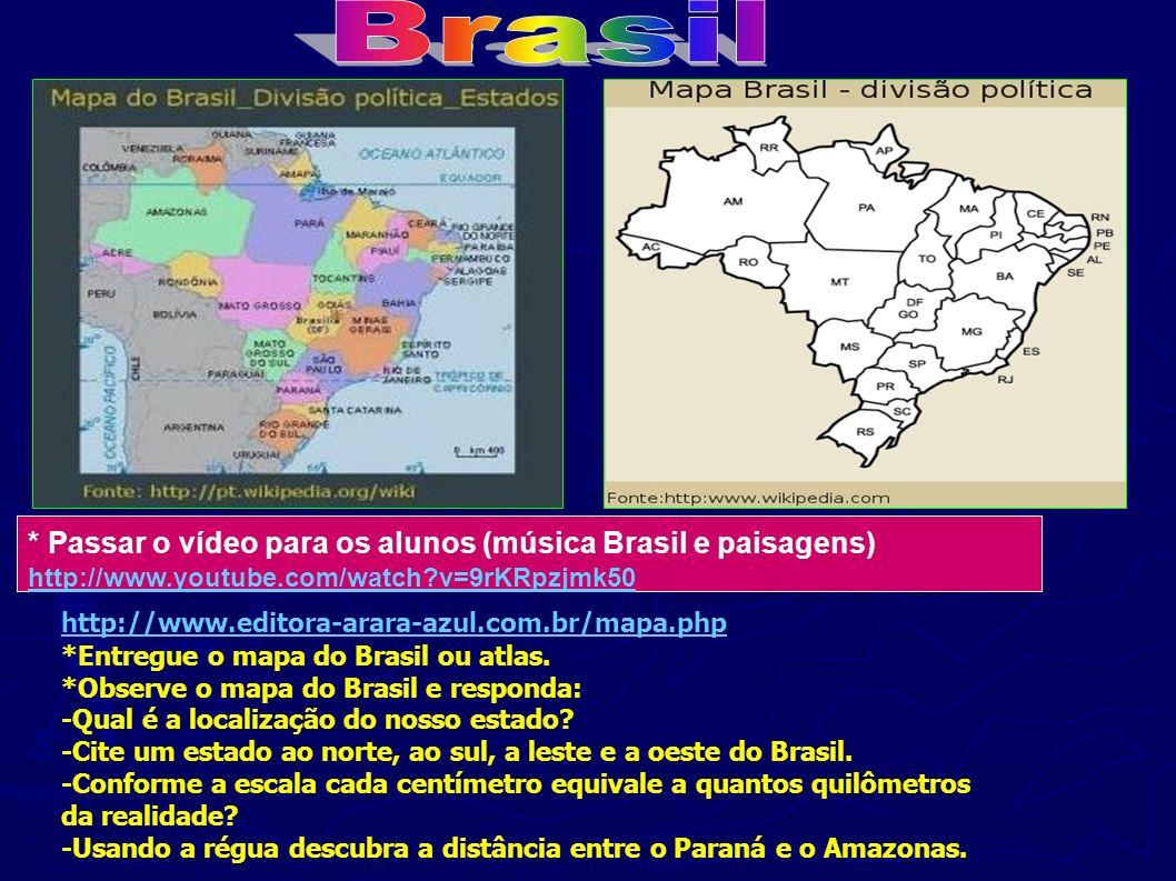 . * Passar o vídeo para os alunos (música Brasil e paisagens) http://www.youtube.com/watch?v=9rKRpzjmk50 *Entregue o mapa do Brasil ou atlas. *Observe