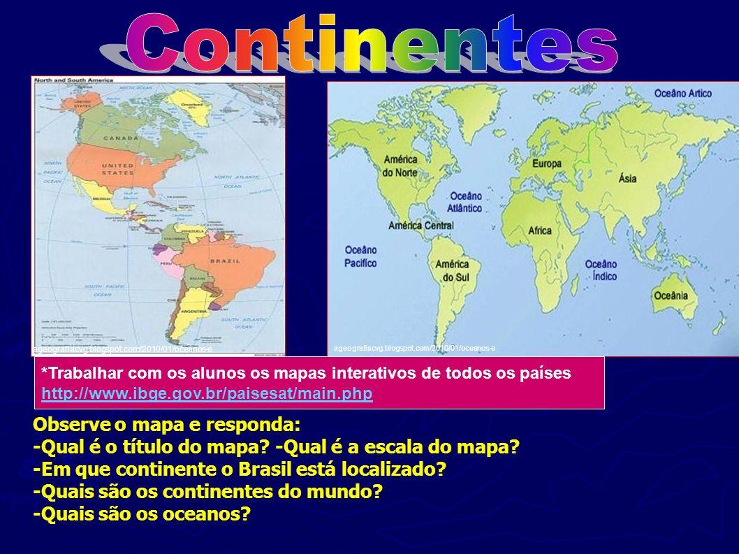 . ageografiacvg.blogspot.com/2010/01/oceanos-e *Trabalhar com os alunos os mapas interativos de todos os países http://www.ibge.gov.br/paisesat/main.p